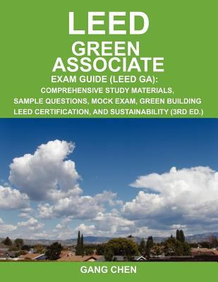 Leed Ga Exam Guide: A Must-Have for the Leed Green Associate Exam: Comprehensive Study Materials, Sample Questions, Mock Exam, Green Build - 3rd Edition