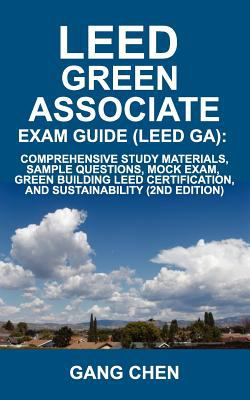 Leed Ga Exam Guide: A Must-Have for the Leed Green Associate Exam: Comprehensive Study Materials, Sample Questions, Mock Exam, Green Build 9780984374168