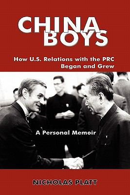 China Boys: How U.S. Relations with the PRC Began and Grew. a Personal Memoir 9780984406227