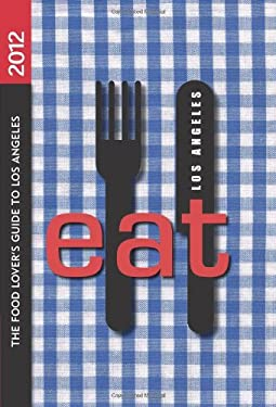Eat: Los Angeles: The Food Lover's Guide to Los Angeles 9780984410286