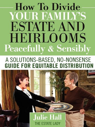 How to Divide Your Family's Estate and Heirlooms Peacefully and Sensibly 9780984419128
