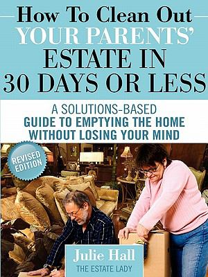 How to Clean Out Your Parents' Estate in 30 Days or Less 9780984419142