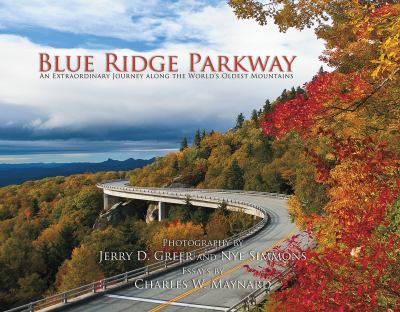 Blue Ridge Parkway: An Extraordinary Journey Along the World's Oldest Mountains 9780984421800
