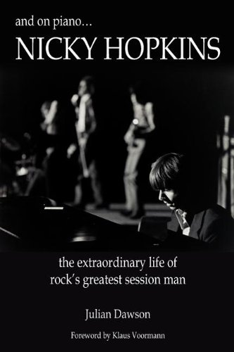 And on Piano ...Nicky Hopkins: The Extraordinary Life of Rock's Greatest Session Man 9780984436224