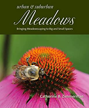 Urban & Suburban Meadows: Bringing Meadowscaping to Big and Small Spaces 9780984456000