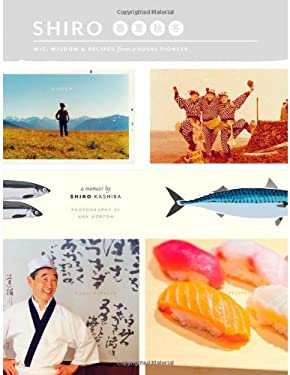 Shiro: Wit, Wisdom & Recipes from a Sushi Pioneer 9780984457625