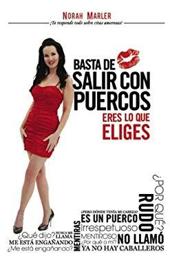 Basta de Salir Con Puercos: Eres Lo Que Eliges = No More Dating Pigs 9780984460342