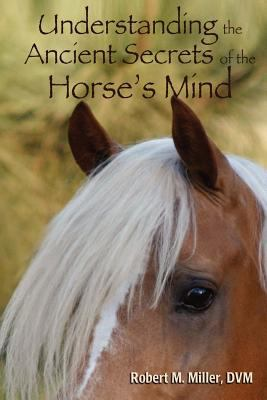 Understanding the Ancient Secrets of the Horse's Mind 9780984462087
