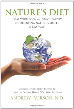 Nature's Diet: Heal Your Body and Stay Healthy by Following Nature's Simple 21 Day Plan 9780984472406