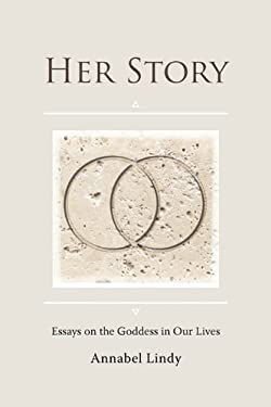 Her Story: Essays on the Goddess in Our Lives 9780984472703