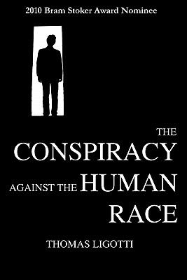 The Conspiracy Against the Human Race: A Contrivance of Horror 9780984480272