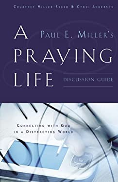 A Praying Life Discussion Guide 9780984496402