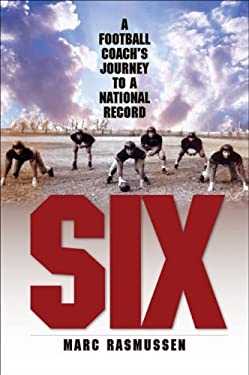 Six: A Football Coach's Journey to a National Record 9780984504145