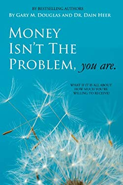 Money Isn't the Problem, You Are 9780984508860
