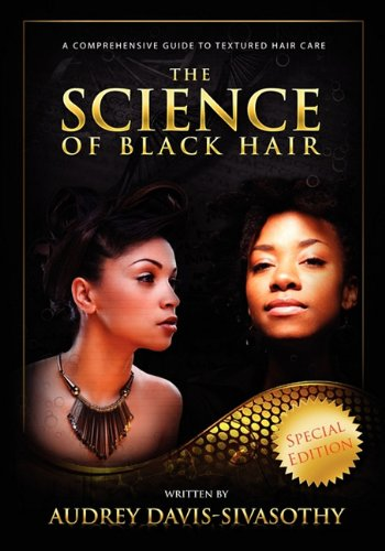 The Science of Black Hair: A Comprehensive Guide to Textured Hair Care 9780984518401