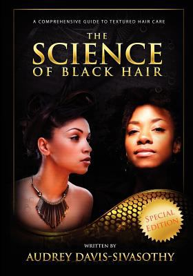 The Science of Black Hair: A Comprehensive Guide to Textured Hair Care 9780984518418