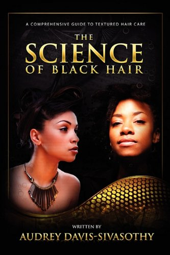 The Science of Black Hair: A Comprehensive Guide to Textured Hair Care 9780984518432