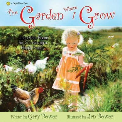 The Garden Where I Grow: And Other Poems for Cultivating a Happy Family 9780984523627