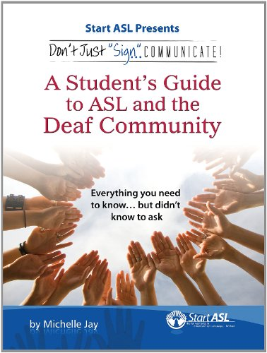 """Don't Just """"Sign.."""". Communicate!: A Student's Guide to ASL and the Deaf Community"""