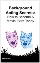 Background Acting Secrets: How to Become a Movie Extra Today 9618252