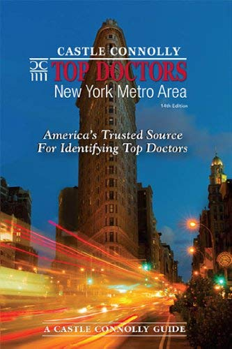 Castle Connolly Top Doctors: New York Metro Area: America's Trusted Source for Identifying Top Doctors 9780984567041