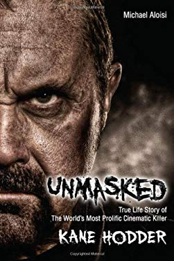 Unmasked: The True Story of the World's Most Prolific, Cinematic Killer 9780984580132