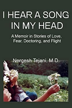 I Hear a Song in My Head: A Memoir in Stories of Love, Fear, Doctoring, and Flight 9780984583270