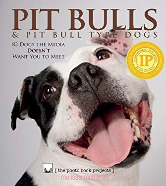 Pit Bulls & Pit Bull Type Dogs: 82 Dogs the Media Doesn't Want You to Meet 9780984590322