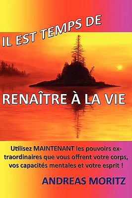 Il Est Temps de Renatre La Vie 9780984595402