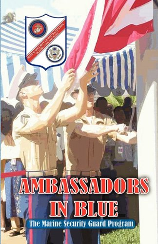 Ambassadors in Blue - The Marine Security Guard Program 9780984595730