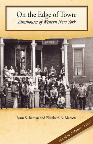 On the Edge of Town: Almshouses of Western New York 9780984598328