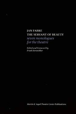 Jan Fabre: The Servant of Beauty: Seven Monologues for the Theatre 9780984616015