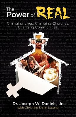 The Power of Real: Changing Lives. Changing Churches. Changing Communities. 9780984618835