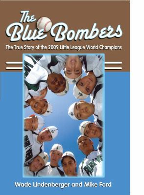 The Blue Bombers: The True Story of the 2009 Little League World Champions 9780984620814