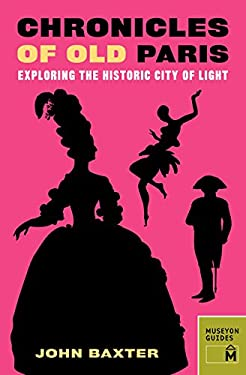 Chronicles of Old Paris: Exploring the Historic City of Light 9780984633425