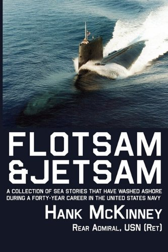 Flotsam & Jetsam - A Collection of Sea Stories That Have Washed Ashore During a Forty-Year Career in the United States Navy 9780984637133