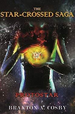 The Starcrossed Saga: Protostar 9780984642816