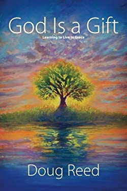 God Is a Gift: Learning to Live in Grace 9780984643141