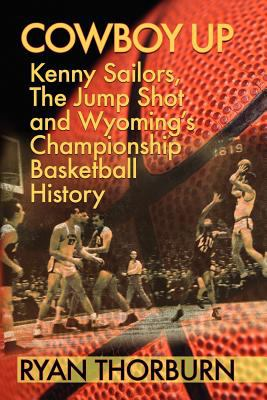 Cowboy Up: Kenny Sailors, the Jump Shot and Wyoming Basketball History 9780984652303