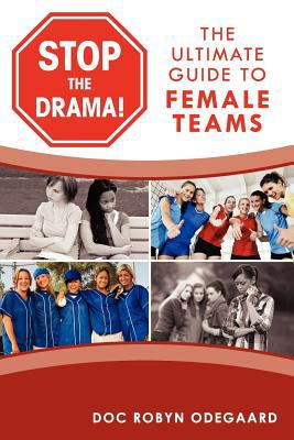 Stop the Drama! the Ultimate Guide to Female Teams 9780984658107