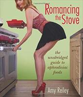 Romancing the Stove: The Unabridged Guide to Aphrodisiac Foods 17468173