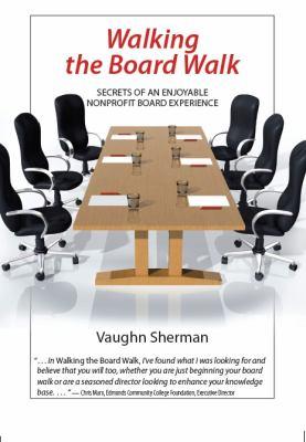 Walking the Board Walk: Secrets of an Enjoyable Nonprofit Board Experience 9780984722501