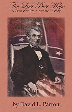 The Last Best Hope-A Civil War Era Alternate History 9780984725496