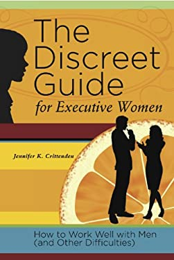 The Discreet Guide for Executive Women: How to Work Well with Men (and Other Difficulties) 9780984736003