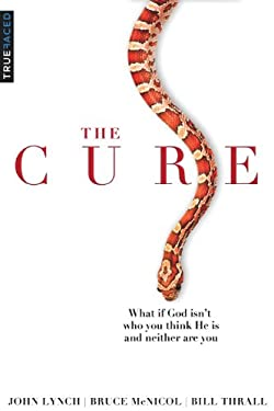 The Cure: What If God Isn't Who You Think He Is and Neither Are You? 9780984757701