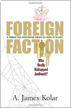 Foreign Faction - Who Really Kidnapped JonBenet? 9780984763207