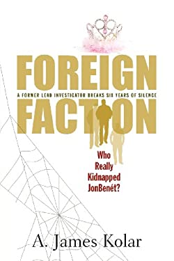 Foreign Faction - Who Really Kidnapped JonBenet? 9780984763214