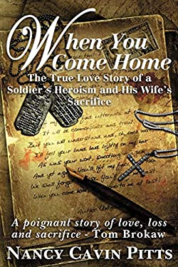 When You Come Home: The True Love Story of a Soldier's Heroism, His Wife's Sacrifice and the Resilience of America's Greatest Generation 9780984765508