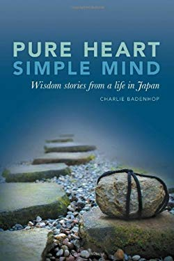 Pure Heart Simple Mind- Wisdom Stories from a Life in Japan 9780984823000
