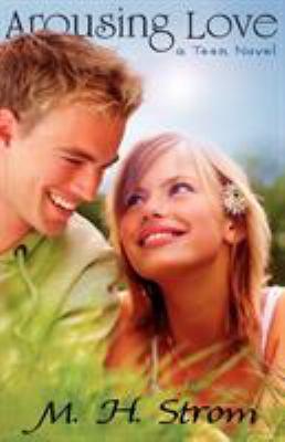 Arousing Love, a Teen Novel 9780984827800